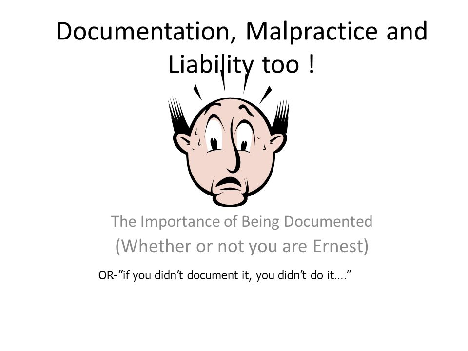 Documentation, Malpractice and Liability too !