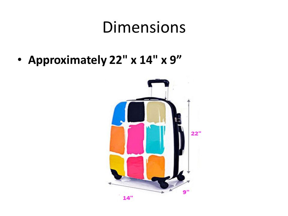 Dimensions Approximately 22 x 14 x 9