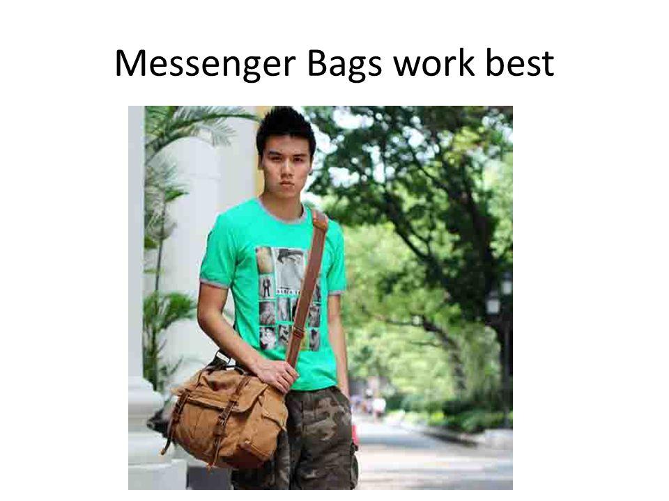 Messenger Bags work best