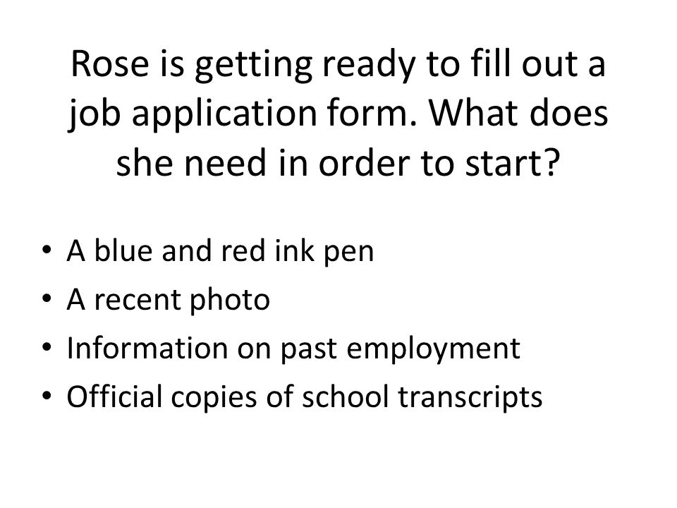 Rose is getting ready to fill out a job application form