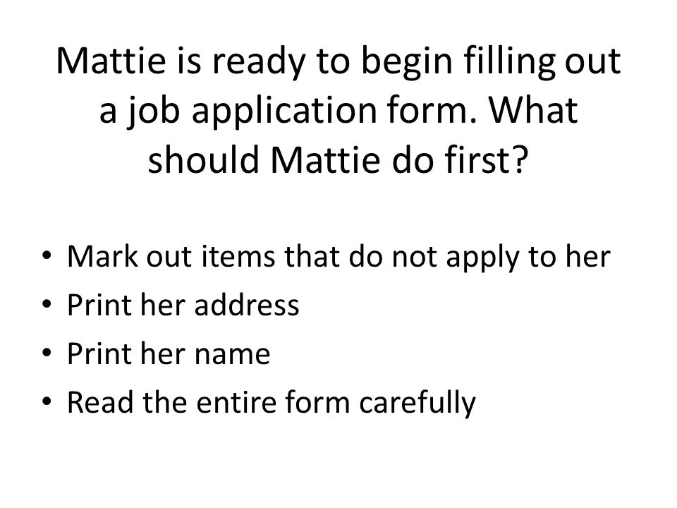 Mattie is ready to begin filling out a job application form