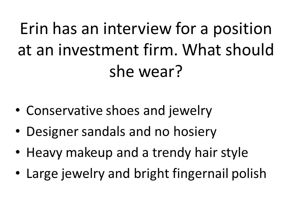Erin has an interview for a position at an investment firm