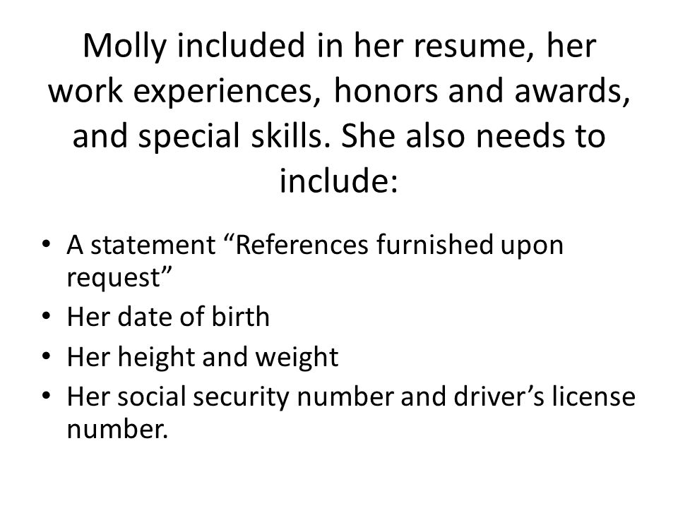 Molly included in her resume, her work experiences, honors and awards, and special skills. She also needs to include: