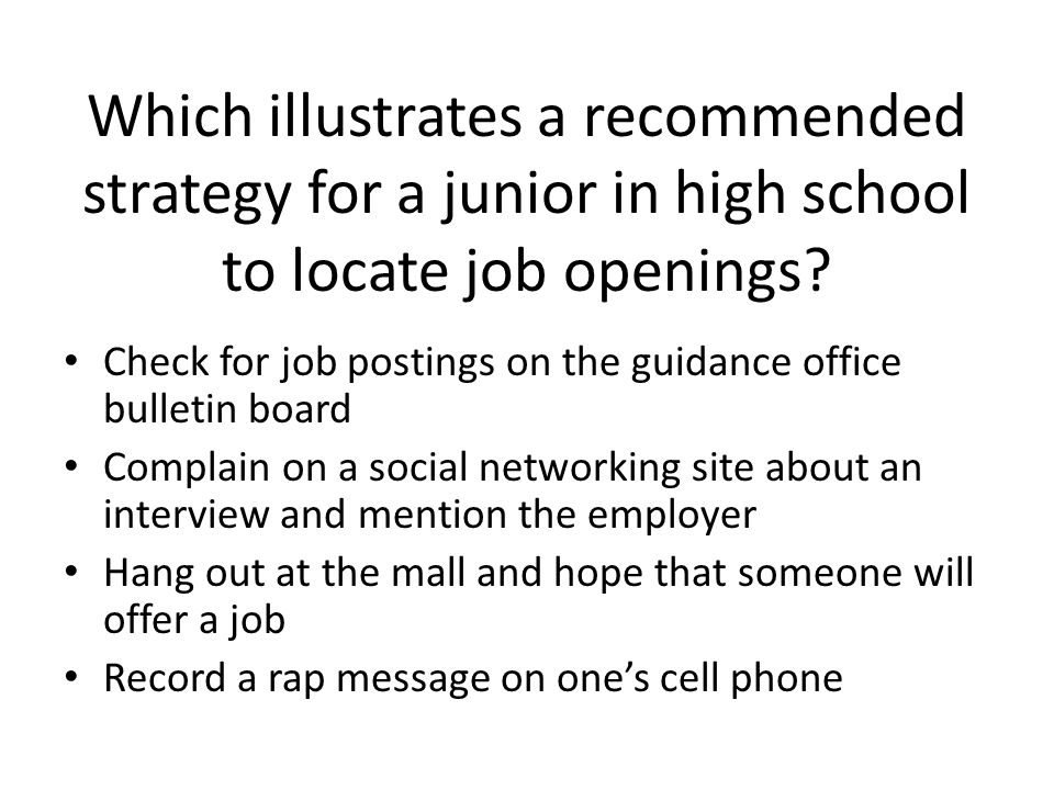 Which illustrates a recommended strategy for a junior in high school to locate job openings