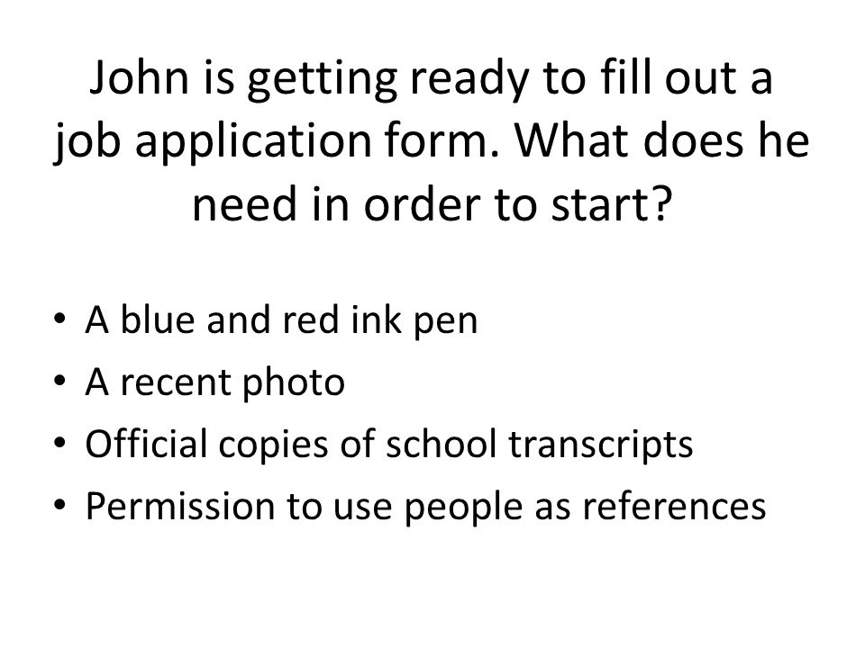 John is getting ready to fill out a job application form