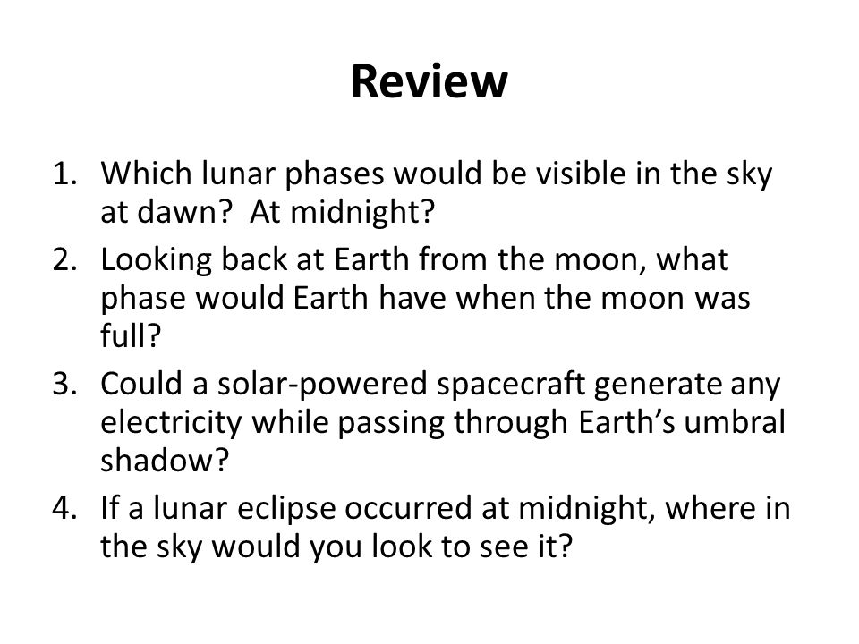 Review Which lunar phases would be visible in the sky at dawn At midnight