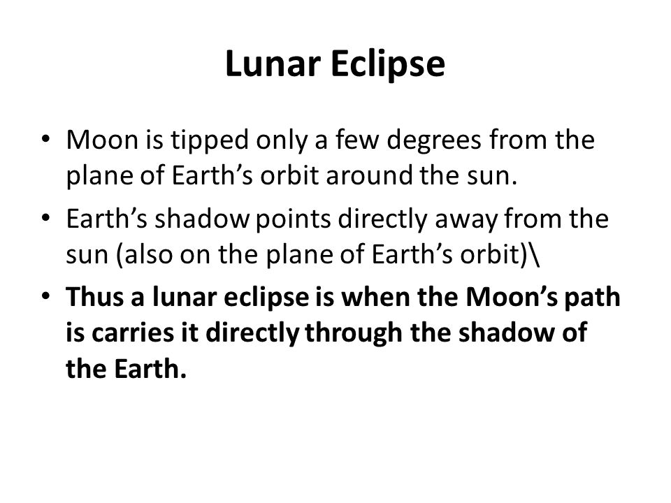 Lunar Eclipse Moon is tipped only a few degrees from the plane of Earth's orbit around the sun.