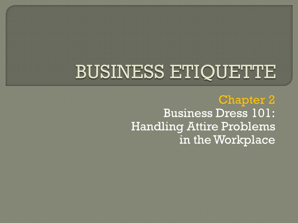 BUSINESS ETIQUETTE Chapter 2 Business Dress 101: