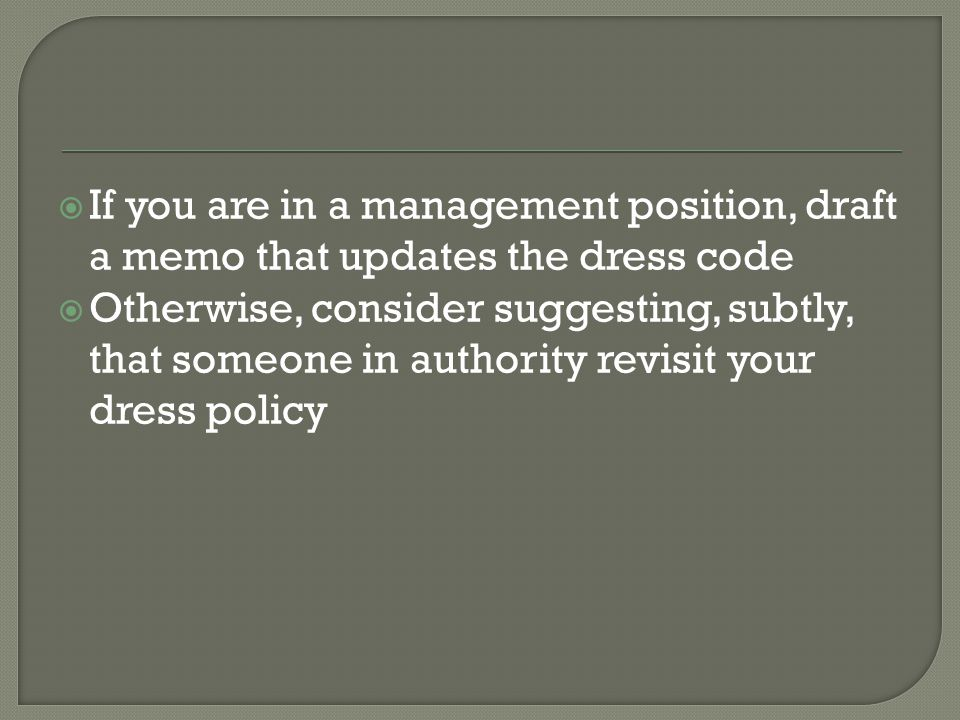 If you are in a management position, draft a memo that updates the dress code