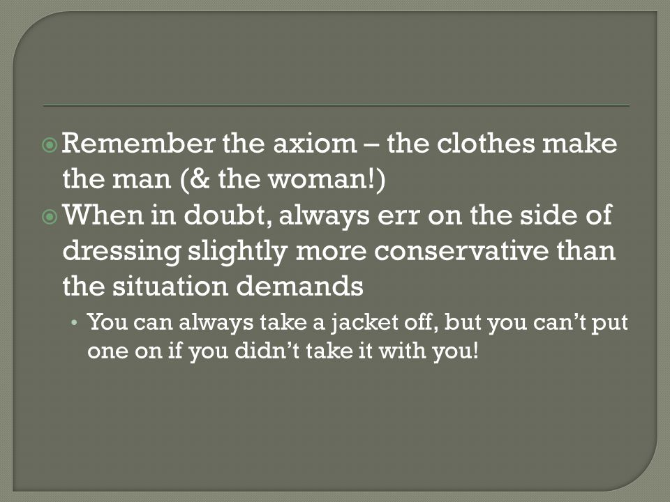 Remember the axiom – the clothes make the man (& the woman!)