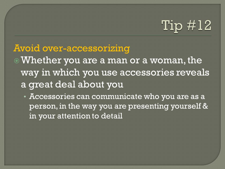 Tip #12 Avoid over-accessorizing