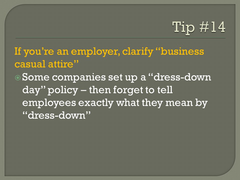 Tip #14 If you're an employer, clarify business casual attire