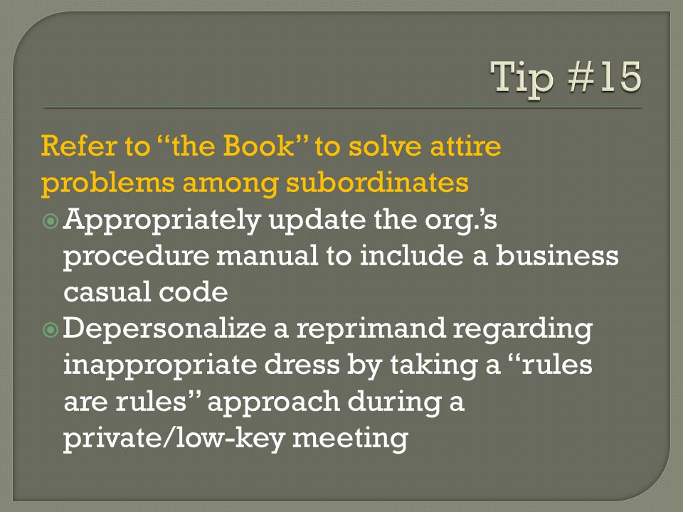 Tip #15 Refer to the Book to solve attire problems among subordinates.