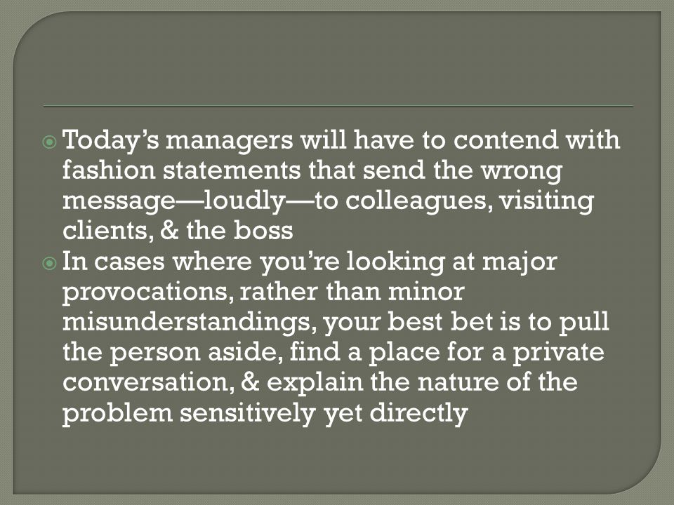 Today's managers will have to contend with fashion statements that send the wrong message—loudly—to colleagues, visiting clients, & the boss