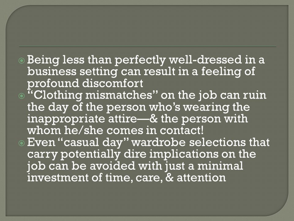 Being less than perfectly well-dressed in a business setting can result in a feeling of profound discomfort