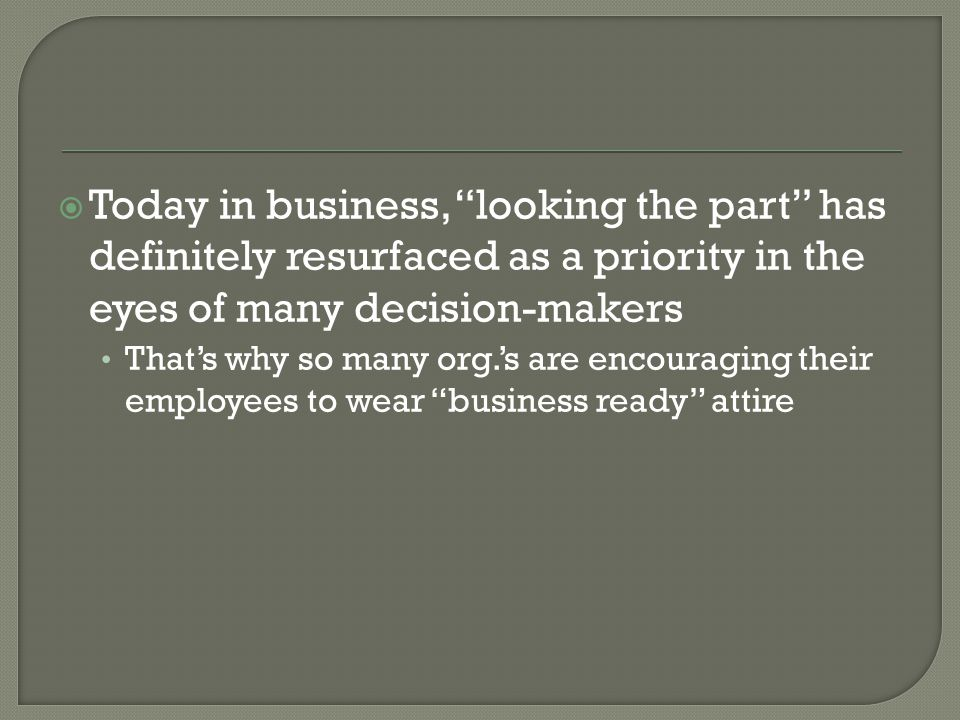 Today in business, looking the part has definitely resurfaced as a priority in the eyes of many decision-makers