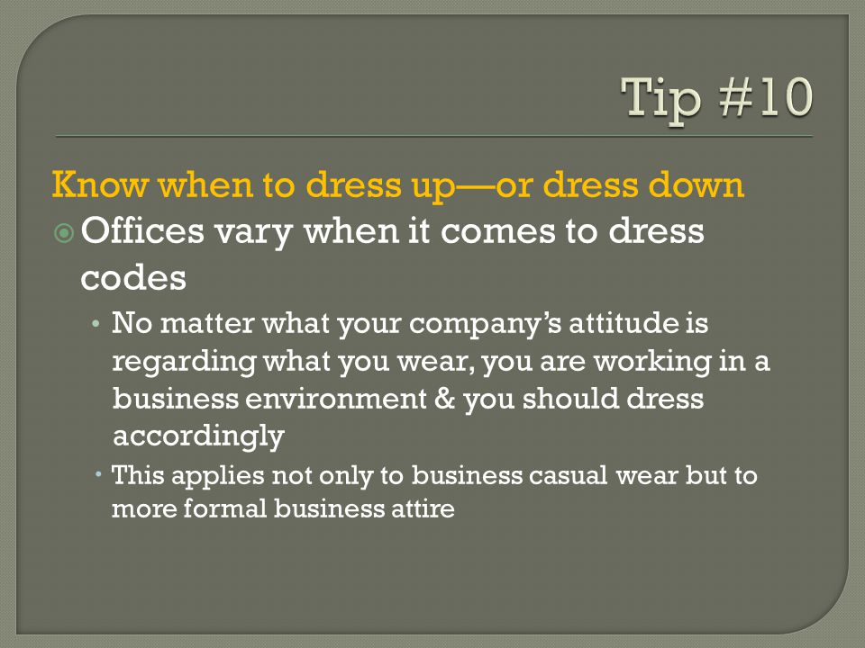 Tip #10 Know when to dress up—or dress down