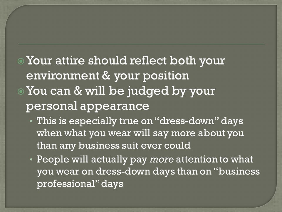 Your attire should reflect both your environment & your position