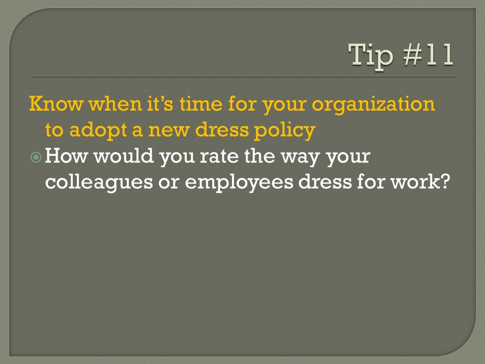 Tip #11 Know when it's time for your organization to adopt a new dress policy.