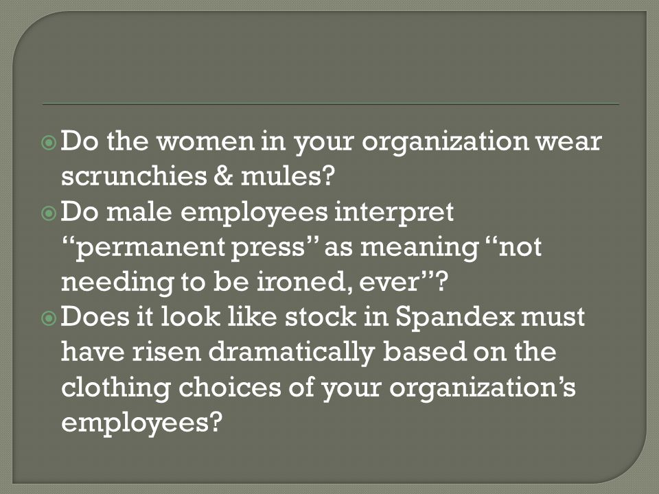 Do the women in your organization wear scrunchies & mules