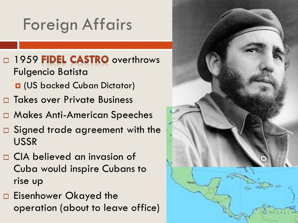 Foreign Affairs 1959 Fidel Castro overthrows Fulgencio Batista