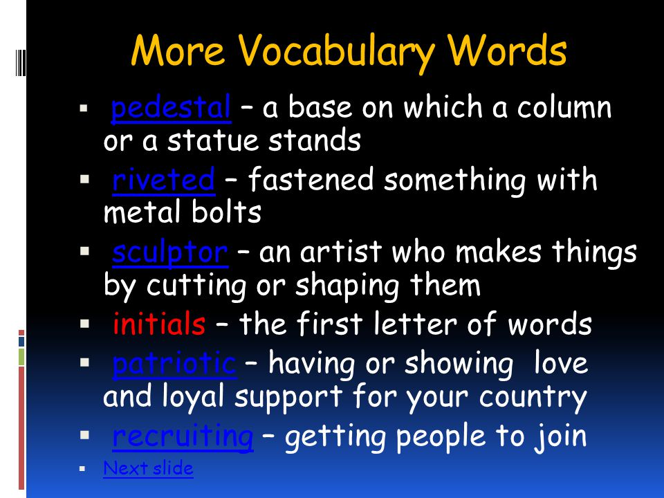 More Vocabulary Words riveted – fastened something with metal bolts