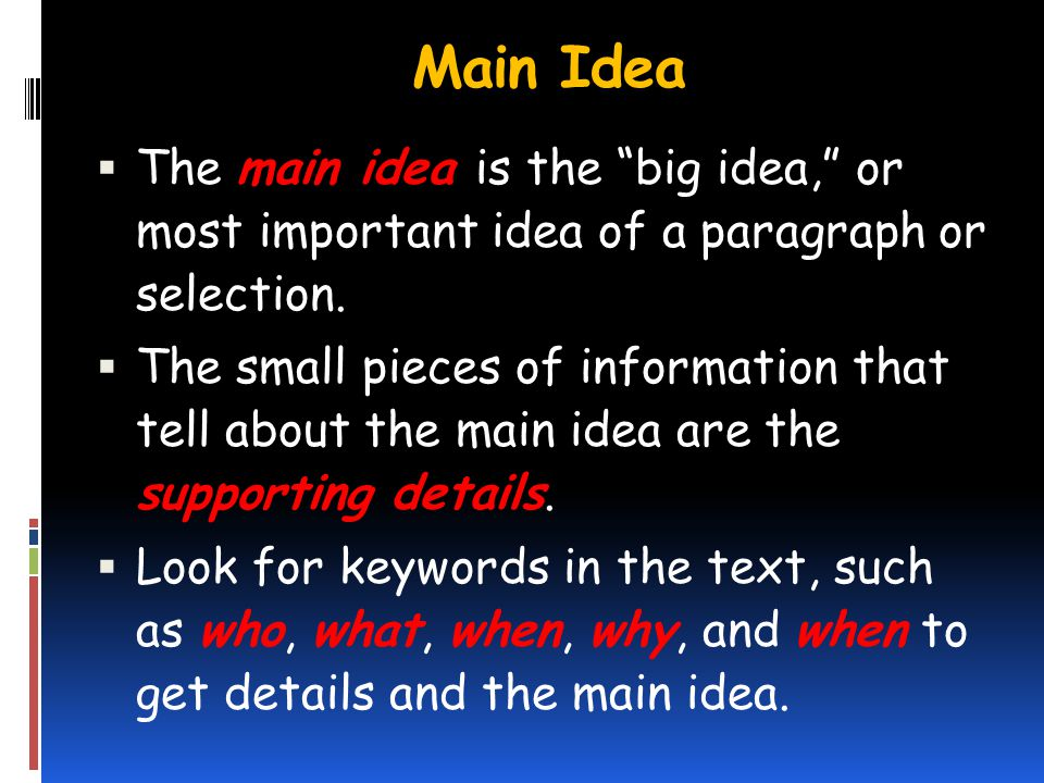 Main Idea The main idea is the big idea, or most important idea of a paragraph or selection.