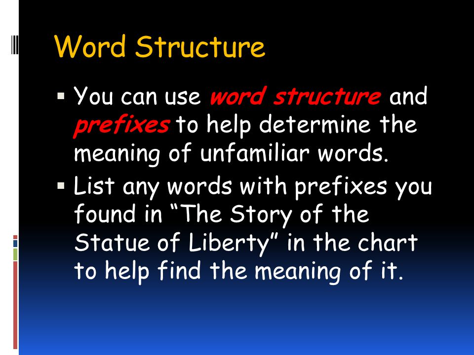 Word Structure You can use word structure and prefixes to help determine the meaning of unfamiliar words.