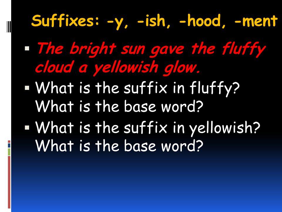 Suffixes: -y, -ish, -hood, -ment