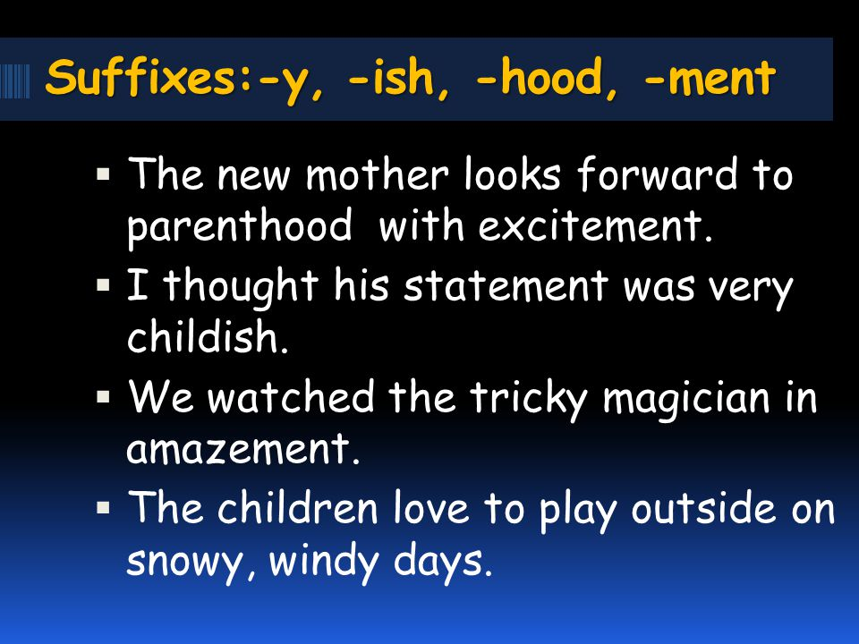 Suffixes:-y, -ish, -hood, -ment