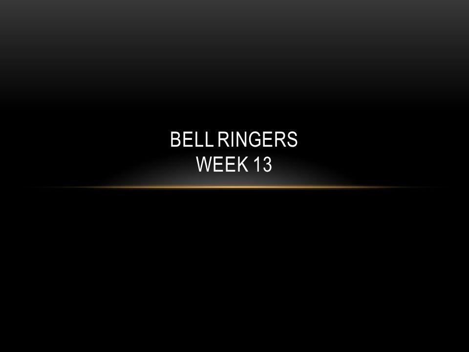 Bell ringers Week 13