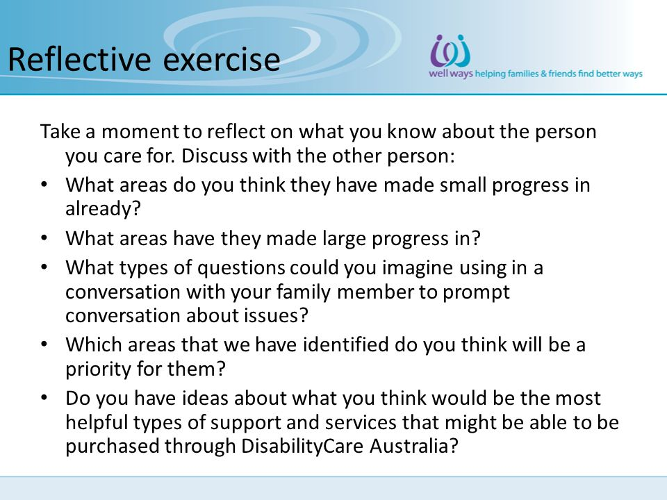 Reflective exercise Take a moment to reflect on what you know about the person you care for. Discuss with the other person: