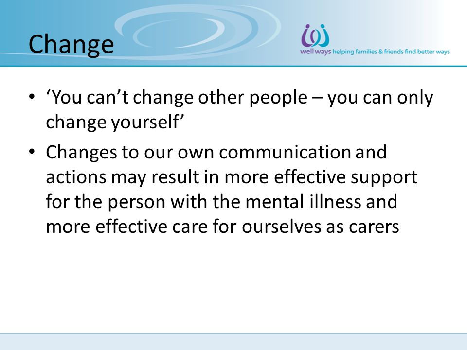 Change 'You can't change other people – you can only change yourself'