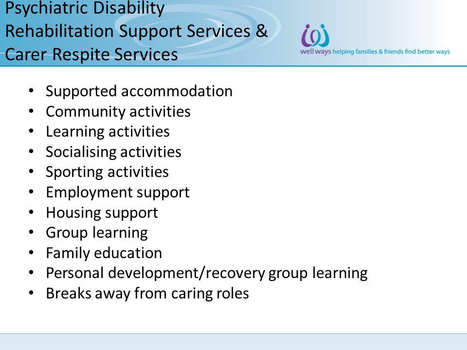Psychiatric Disability Rehabilitation Support Services & Carer Respite Services