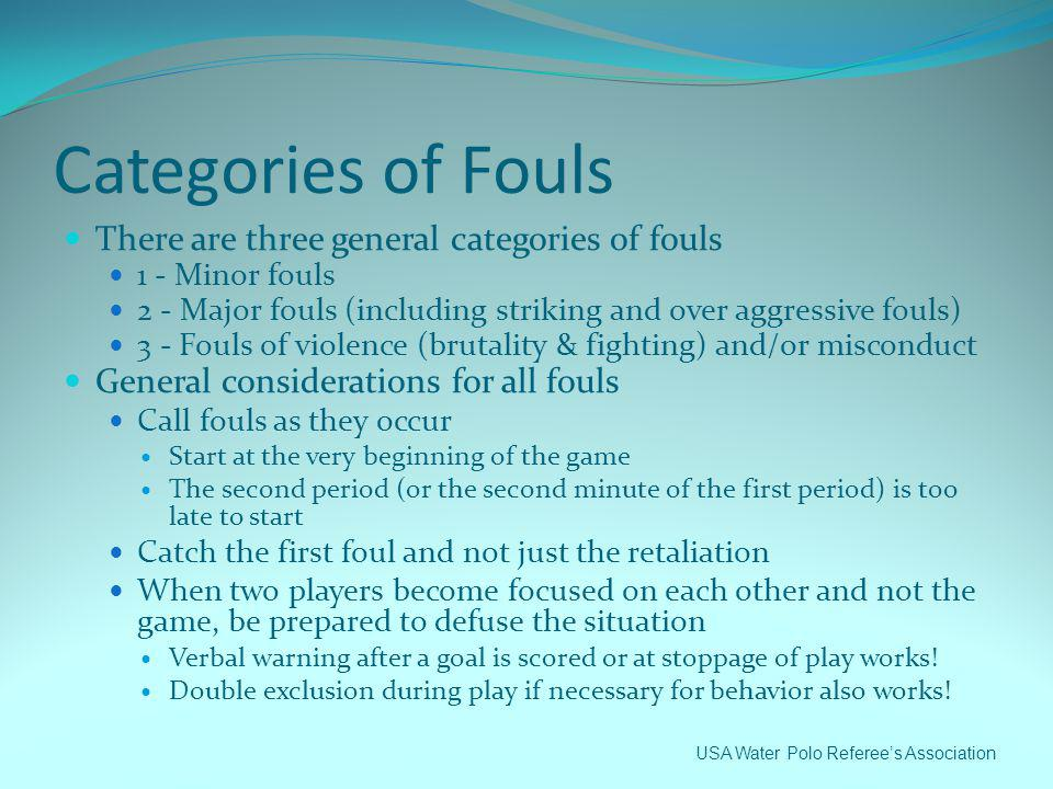 Categories of Fouls There are three general categories of fouls