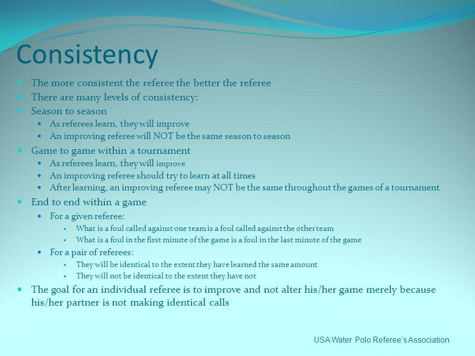 Consistency The more consistent the referee the better the referee