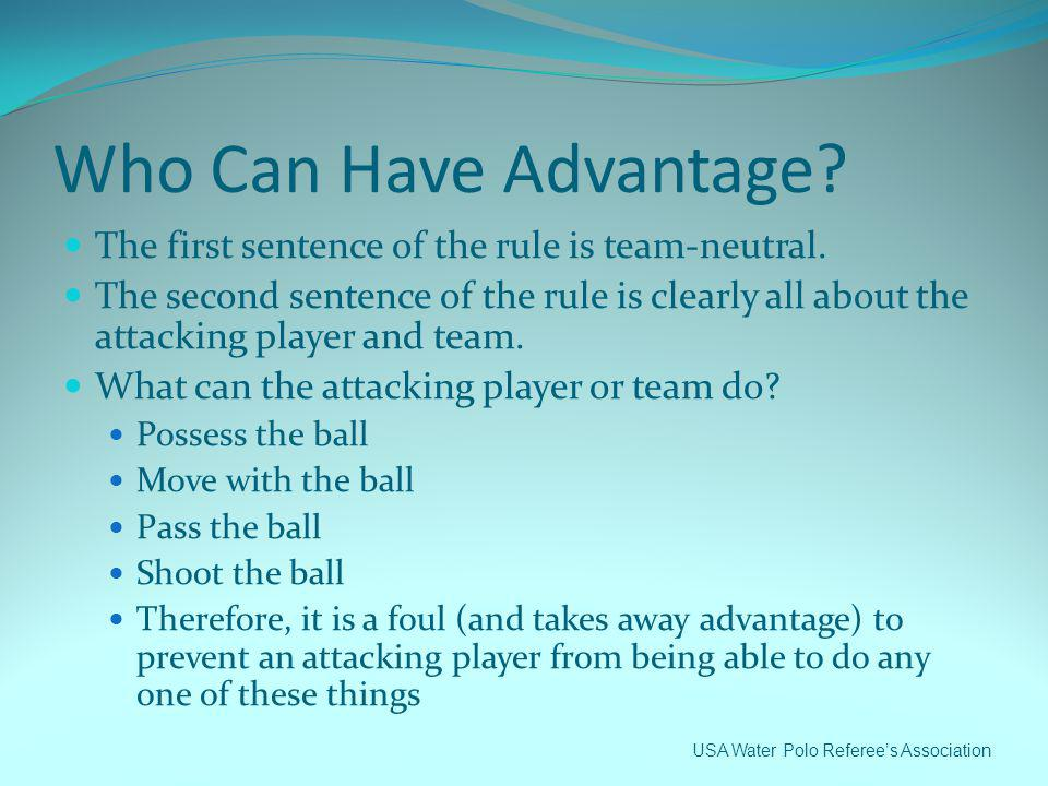 Who Can Have Advantage The first sentence of the rule is team-neutral.