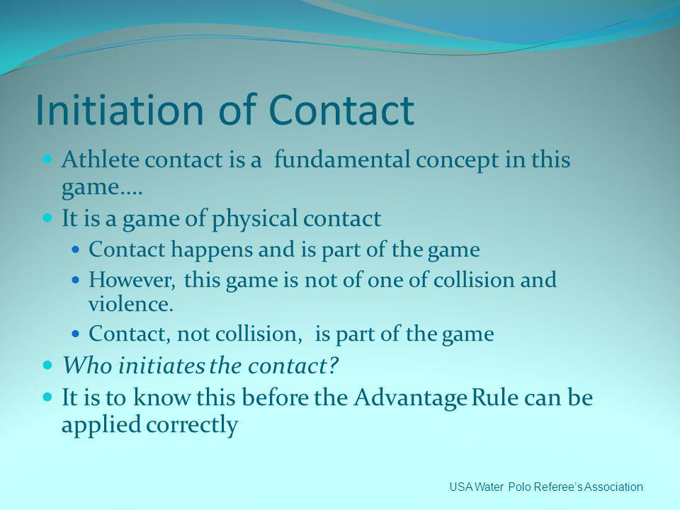 Initiation of Contact Athlete contact is a fundamental concept in this game…. It is a game of physical contact.