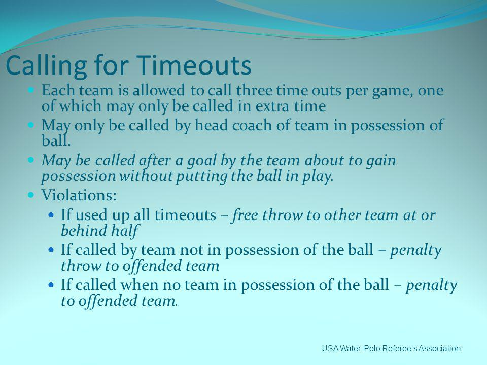 Calling for Timeouts Each team is allowed to call three time outs per game, one of which may only be called in extra time.