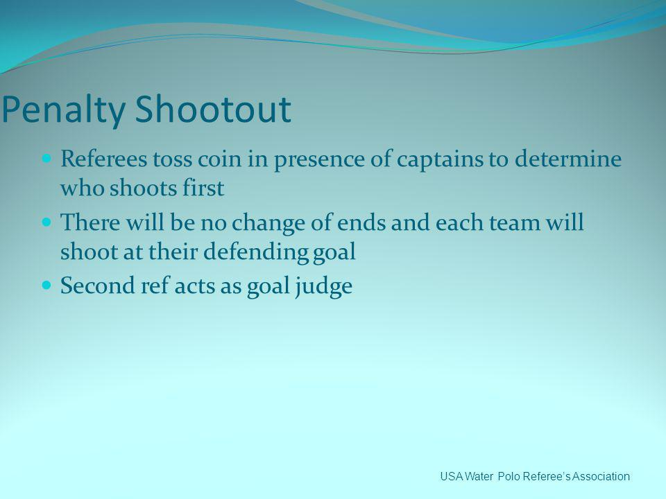 Penalty Shootout Referees toss coin in presence of captains to determine who shoots first.
