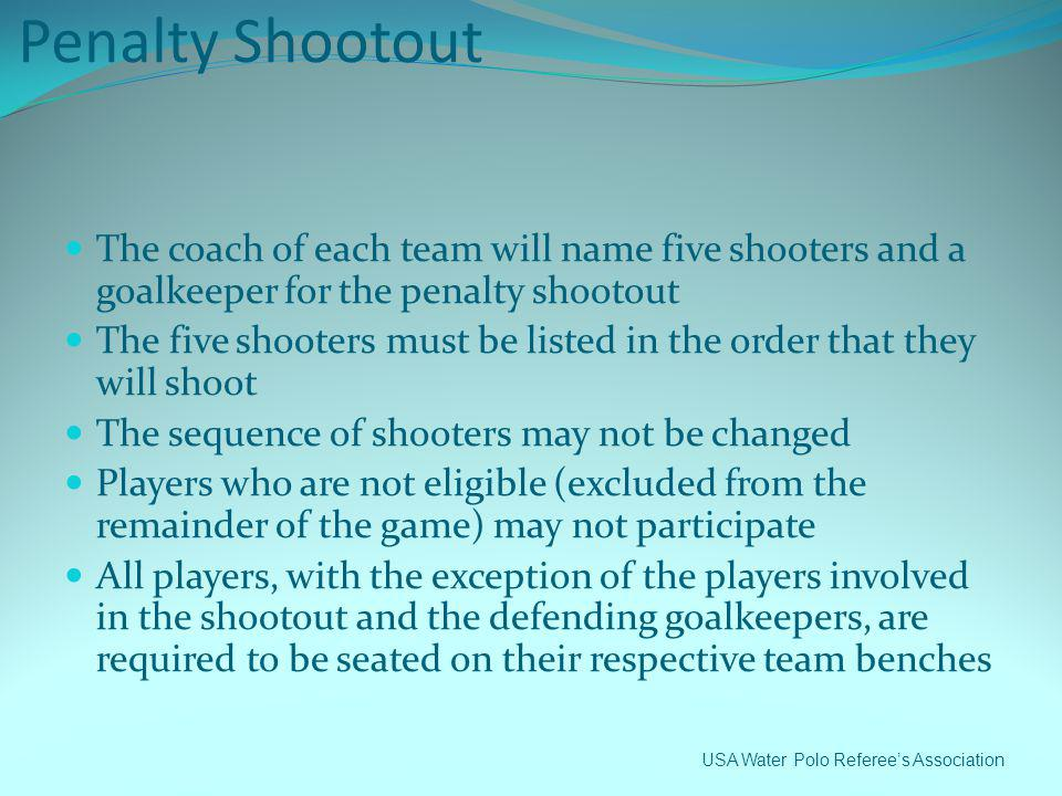 Penalty Shootout The coach of each team will name five shooters and a goalkeeper for the penalty shootout.