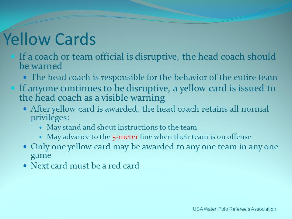 Yellow Cards If a coach or team official is disruptive, the head coach should be warned.