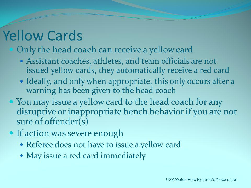 Yellow Cards Only the head coach can receive a yellow card