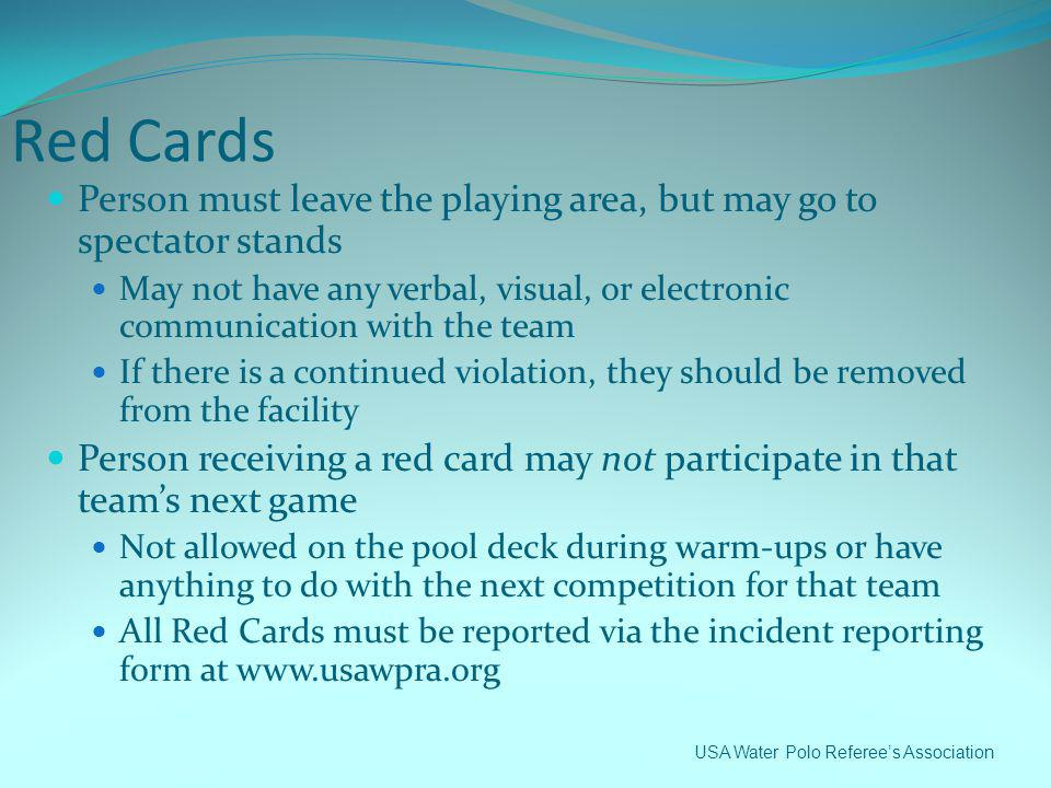 Red Cards Person must leave the playing area, but may go to spectator stands.