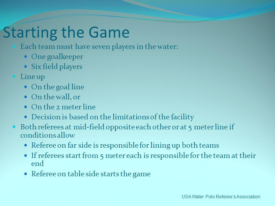 Starting the Game Each team must have seven players in the water: