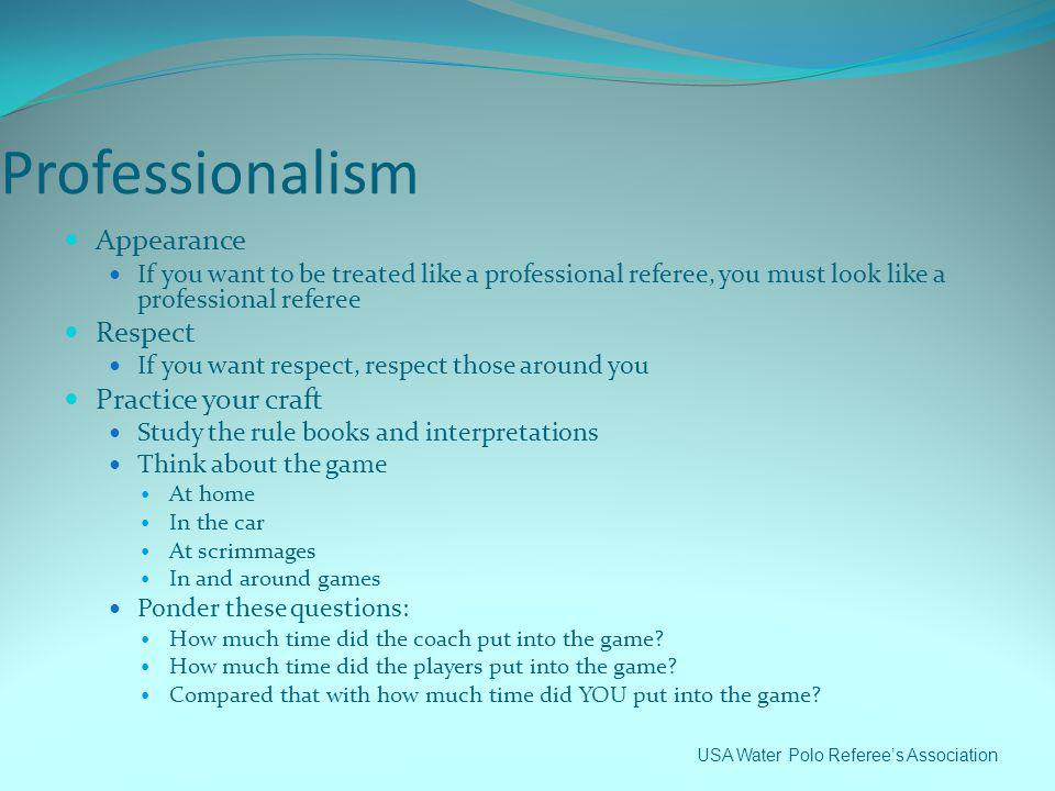 Professionalism Appearance Respect Practice your craft