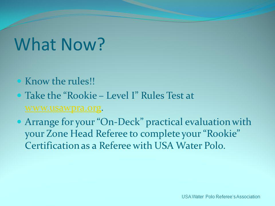What Now Know the rules!! Take the Rookie – Level I Rules Test at www.usawpra.org.