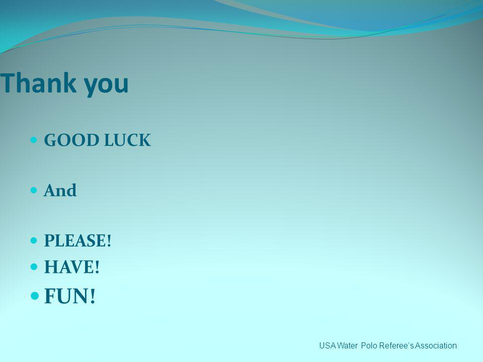 Thank you GOOD LUCK And PLEASE! HAVE! FUN!