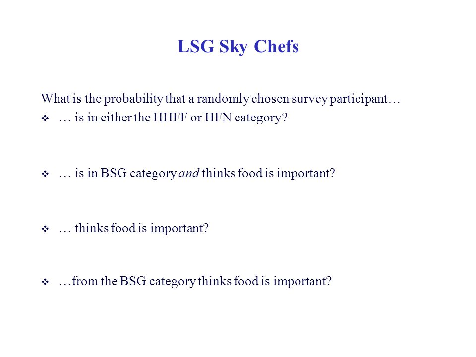 LSG Sky Chefs What is the probability that a randomly chosen survey participant… … is in either the HHFF or HFN category