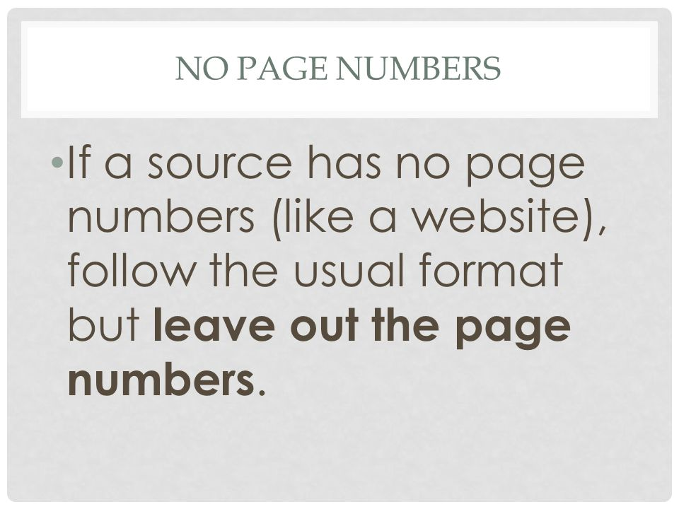 No page numbers If a source has no page numbers (like a website), follow the usual format but leave out the page numbers.